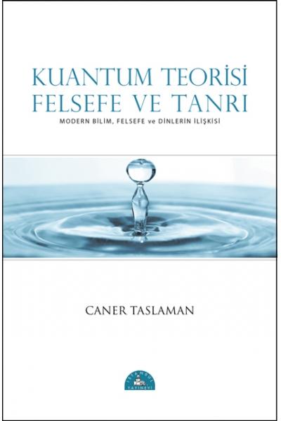 Kuantum Teorisi, Felsefe ve Tanrı Kuantum Teorisi, Felsefe ve Tanrı