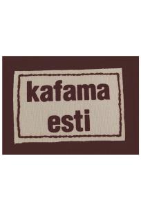 """""""Kafama Esti"""""""