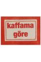 """Kaffama Göre"""