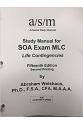 ASM study manual for SOA exam MLC life contingencies 15th (abraham weishaus)