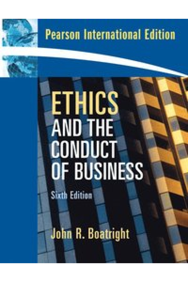 ethics and the conduct of business 6th (john r. boatright)