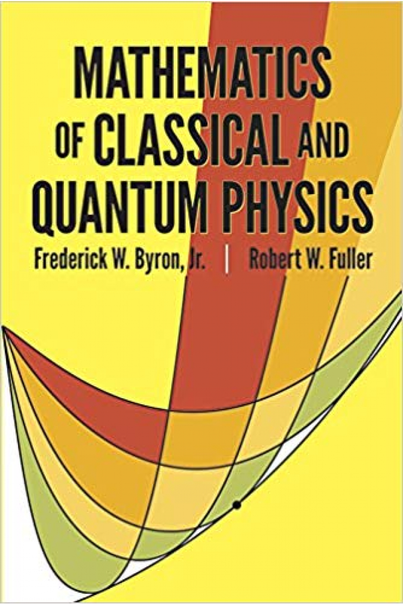 mathematics of classical and quantum physics (byron, fuller)