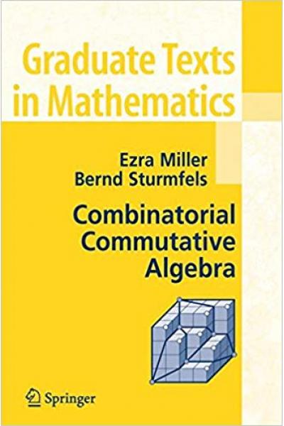 combinatorial commutative algebra (ezra miller, bernd sturmfels)
