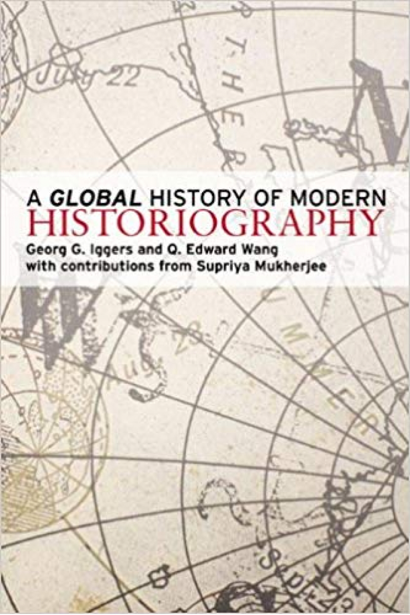 a global history of modern historiography (iggers, wang)