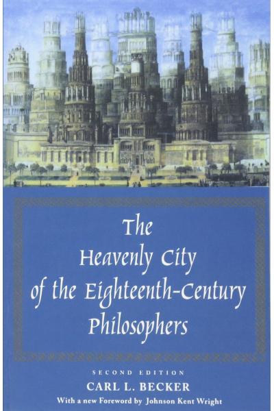 the heavenly city of the eighteeenth-century philosophers 2nd (carl becker)