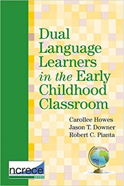 dual language learners in the early childhood classroom (howes, downer, pianta)