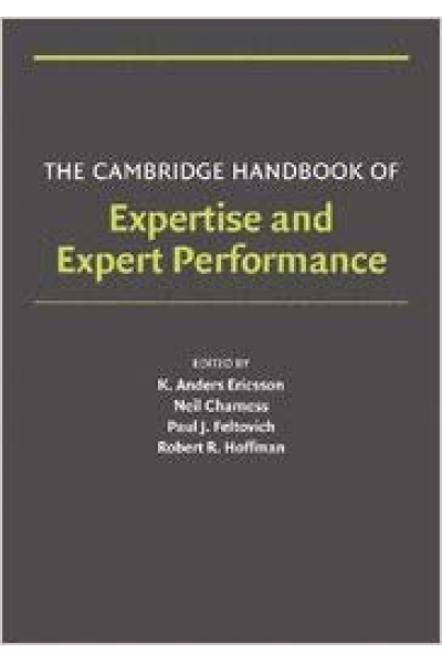expertise and expert performance (ericsson, charness, feltovich, hoffman)