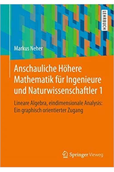 anschauliche höhere mathematik für ingenieure und naturwissenschaftler 1 (markus neher)
