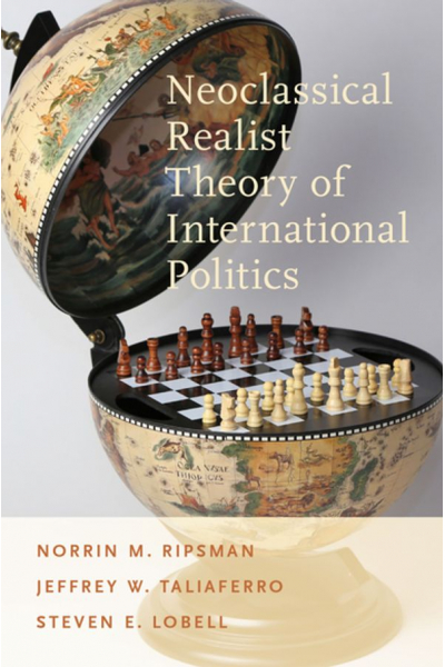 neoclassical realist theory of international politics (ripsman, taliferro, lobell)