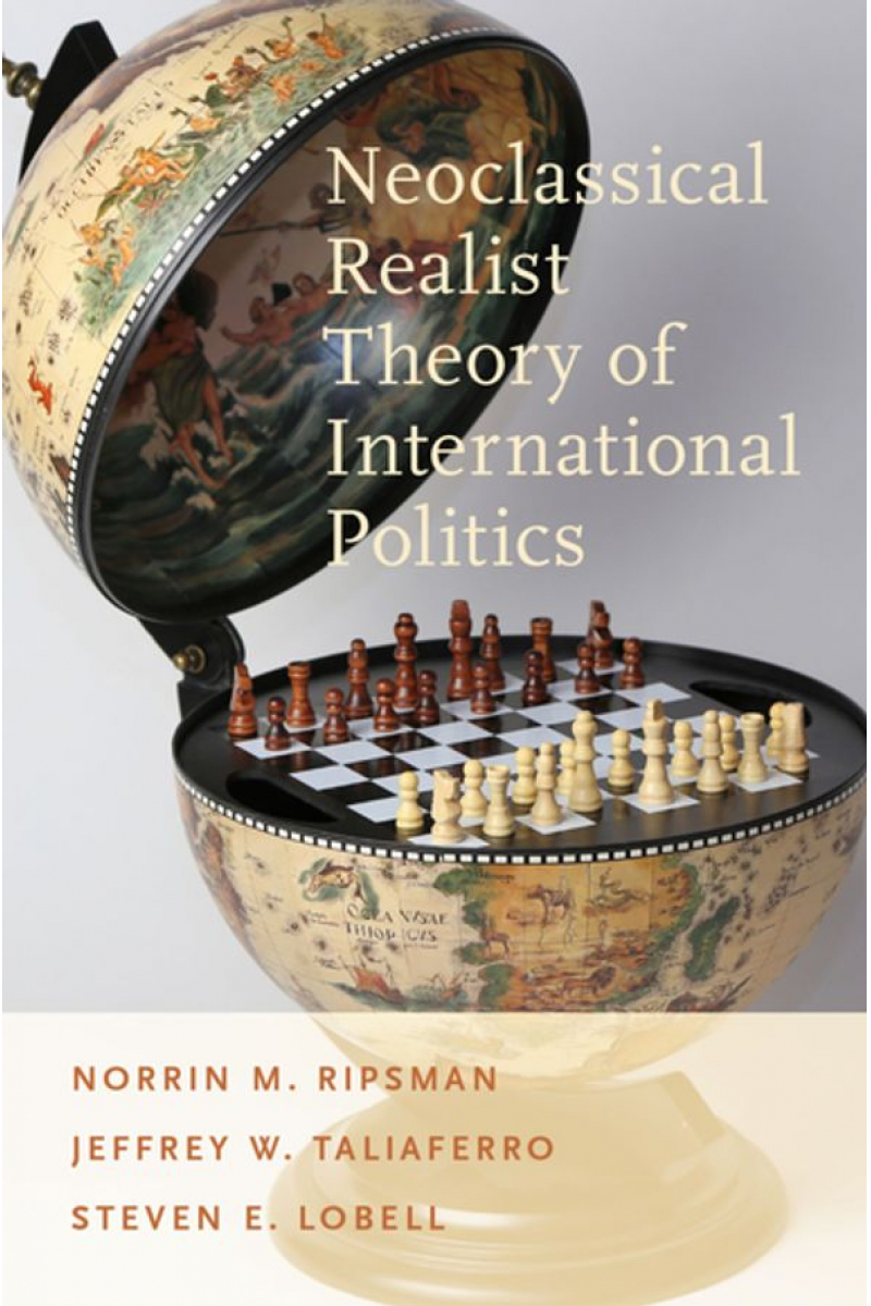 neoclassical realist theory of international politics (ripsman, taliferro, lobell)