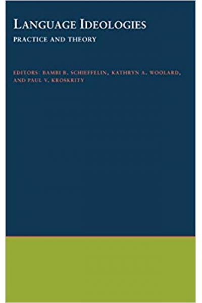 language ideologies practice and theory (schieffelin, woolard, kroskrity)