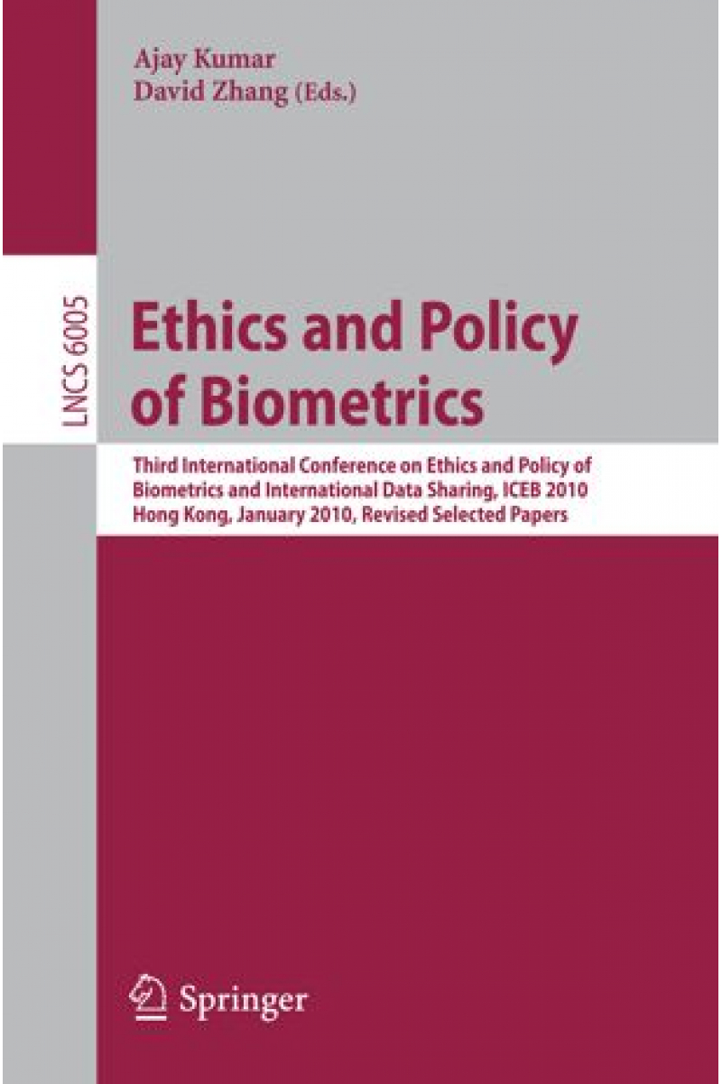 ethics and policy of biometrics (ajay kumar, david zhang)