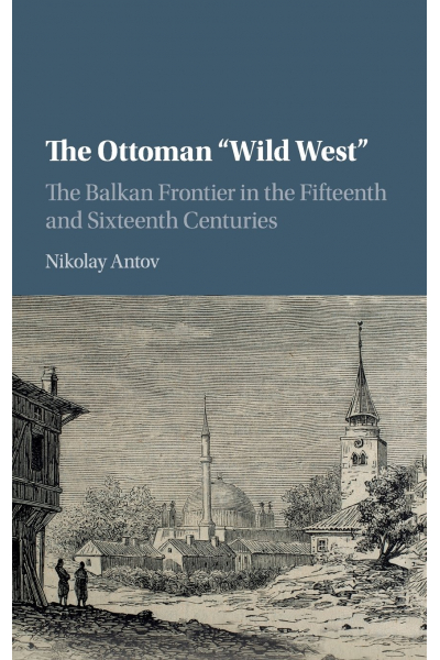 the ottoman wild west the balkan frontier in the fifteenth and sixteenth centuries