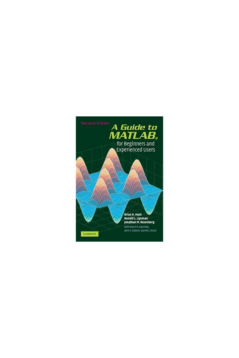 a guide to MATLAB for beginners and experienced users 2nd second (hunt, lipsman)