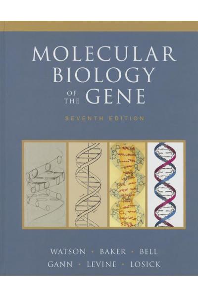 Molecular Biology of the Gene 7th Edition  (Watson, Gann) Molecular Biology of the Gene 7th Edition  (Watson, Gann)