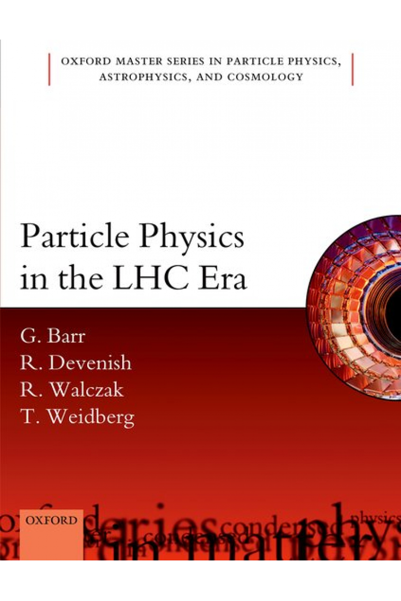 particle physics in the LHC era (barr, devenish, walczak, weidberg)