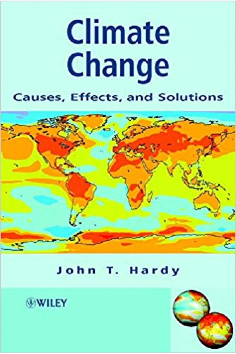 climate change causes, effects and solutions (john t. hardy)