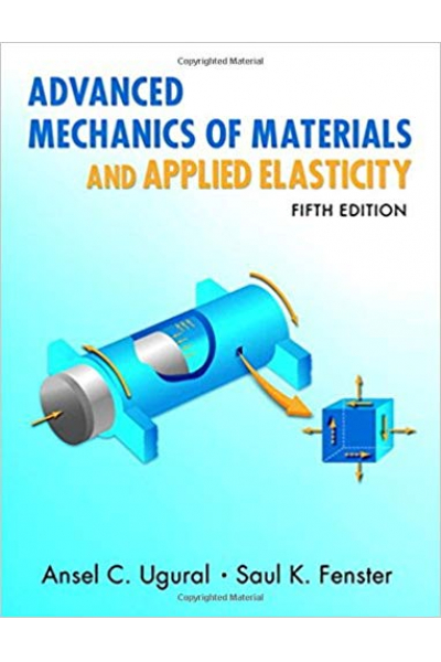 Advanced Mechanics of Materials and Applied Elasticity 5th ( Ansel C. Ugural, Saul K. Fenster) Advanced Mechanics of Materials and Applied Elasticity 5th ( Ansel C. Ugural, Saul K. Fenster)