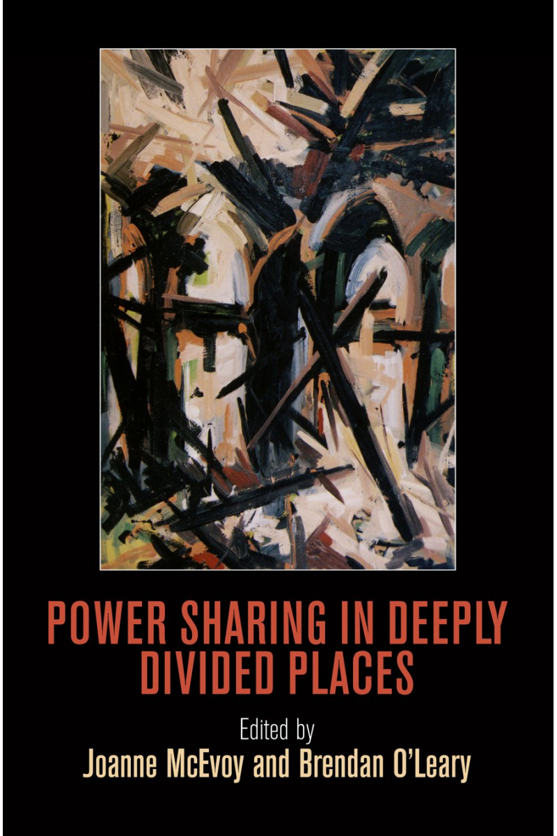 power sharing in deeply divided places (mcevoy, o'leary)