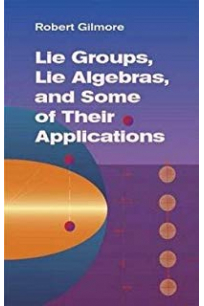 lie groups lie algebras and some of their appliacations (robert gilmore)