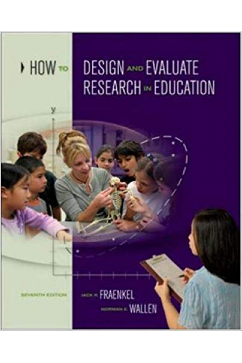 How to Design and Evaluate Research in Education 7th (Fraenkel, Wallen)
