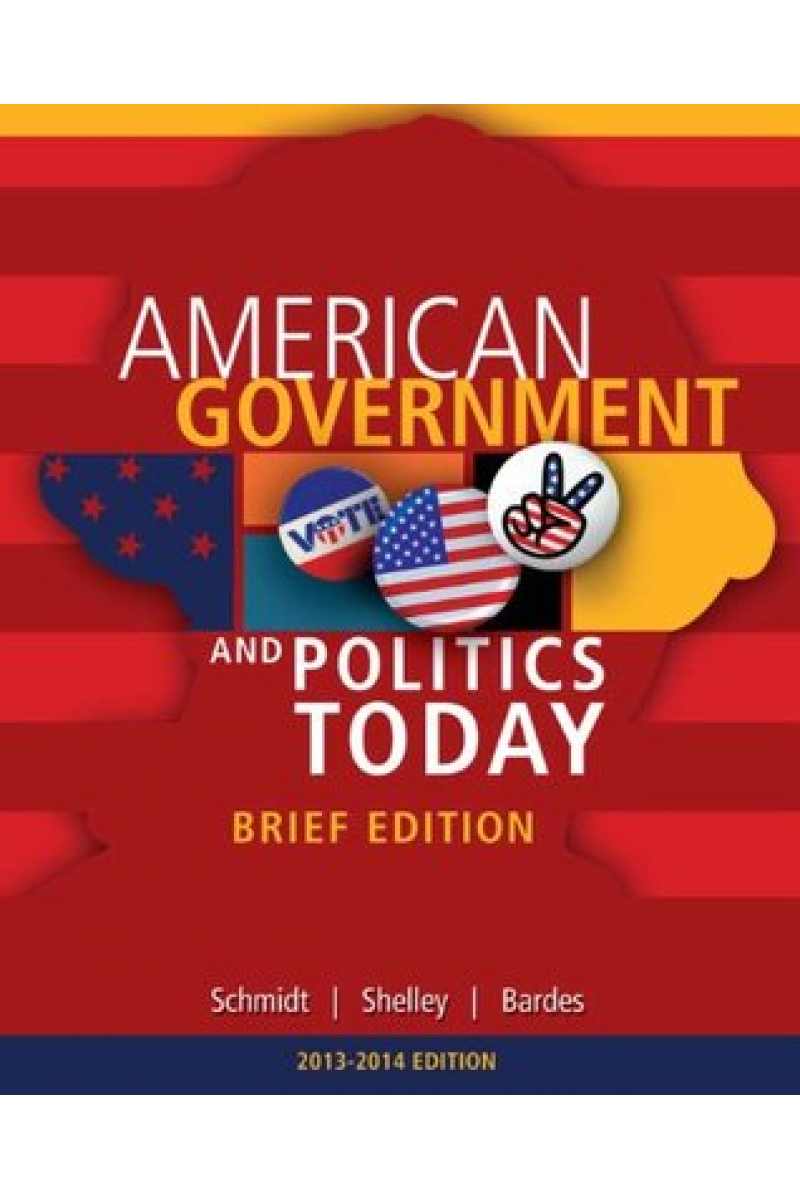 American Government and Politics Today Brief Edition (Schmidt)