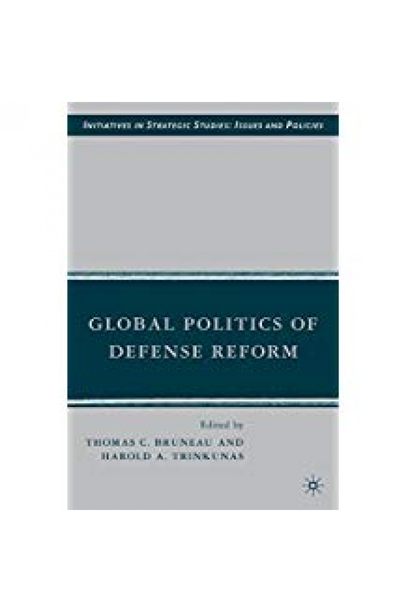 global politics of defense reform (bruneau, trinkunas)