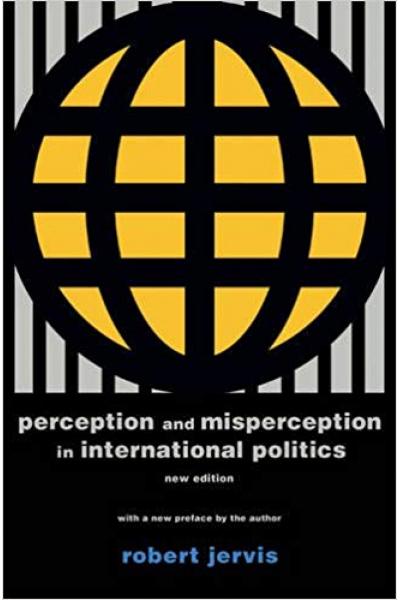 perception and misperception in international politics (robert jervis)