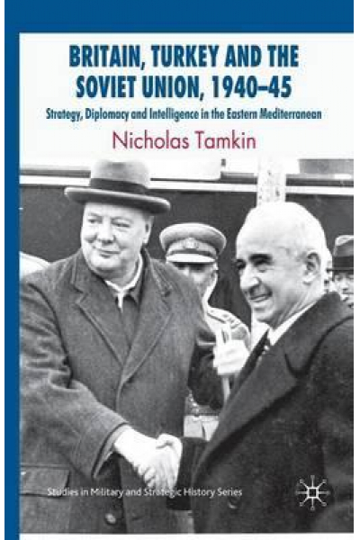 britain turkey and the soviet union 1940-45 (nicholas tamkin)