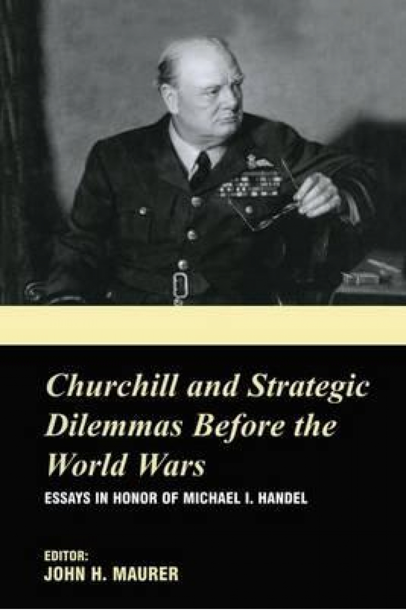 churchill and strategic dilemmas before the world wars (john maurer)