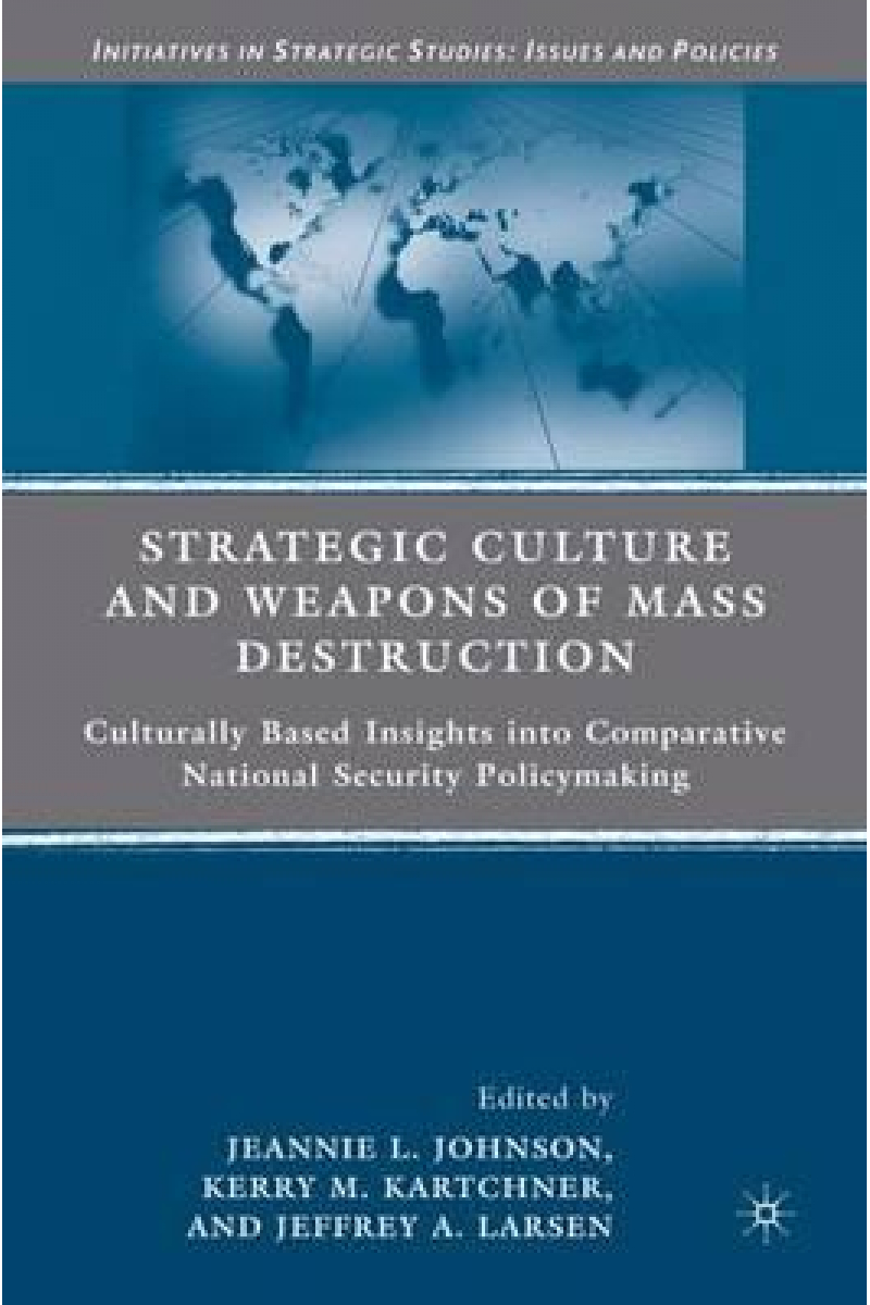 strategic culture and weapons of mass destruction (johnson, kartchner, larsen)