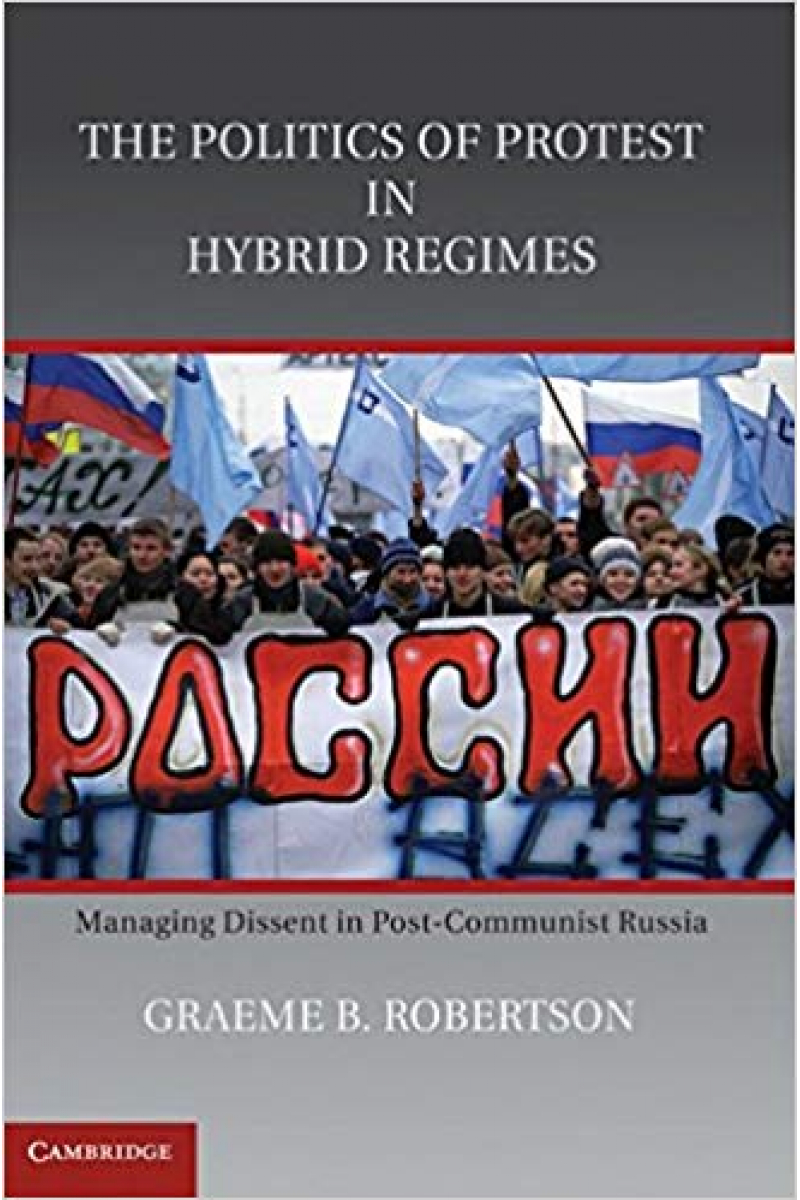 the politics of protest in hybrid regimes (robertson)