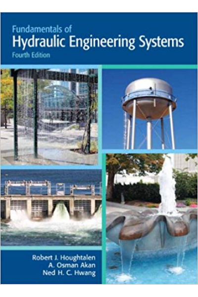 Fundamentals of Hydraulic Engineering Systems 4th Edition (Robert J. Houghtalen, Ned H. C. Hwang Fundamentals of Hydraulic Engineering Systems 4th Edition (Robert J. Houghtalen, Ned H. C. Hwang