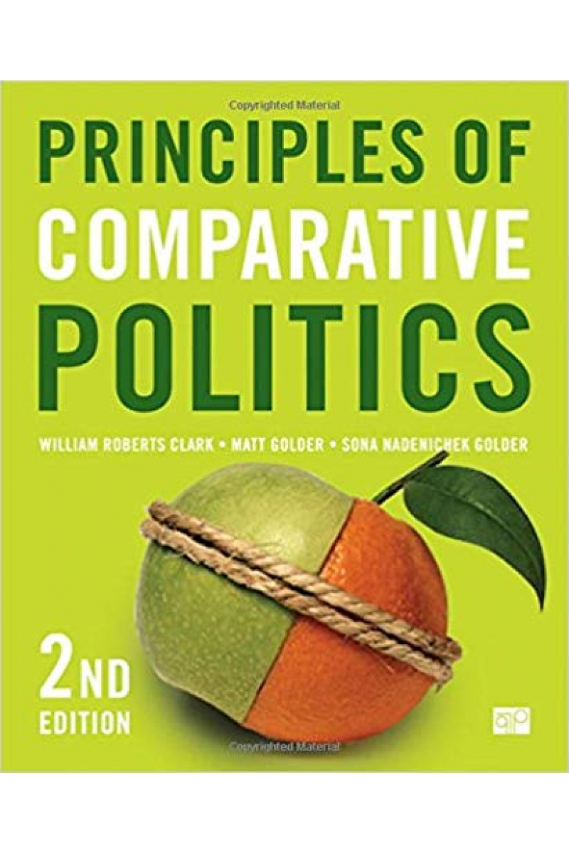Principles of Comparative Politics 2ND (Clark, Golder, Golder)