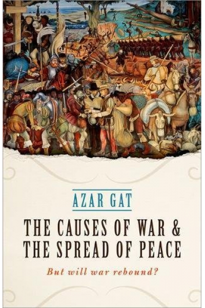 the causes of war the spread of peace (azar gat)
