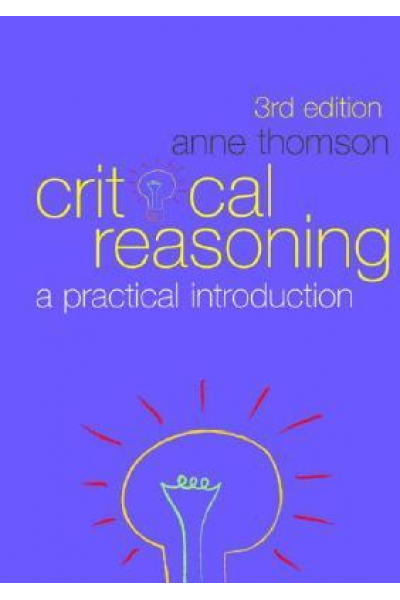 Critical Reasoning  A Practical Introduction 3rd (Anne Thomson)