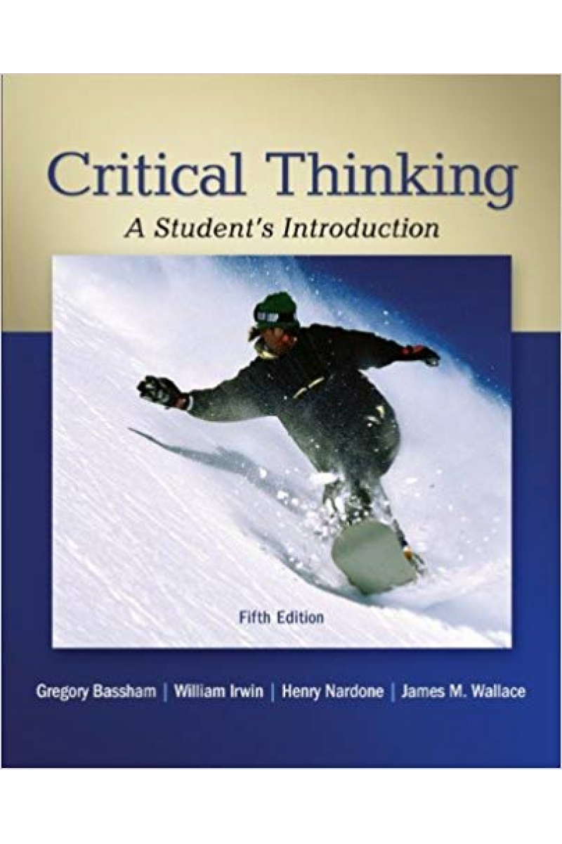Critical Thinking A Student's Introduction 5th (Gregory Bassham)