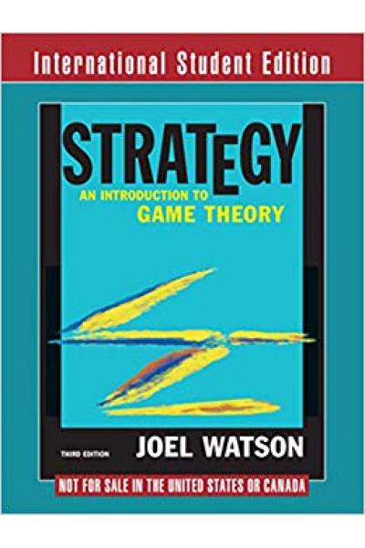 Strategy: An Introduction to Game Theory Third Edition (Joel Watson) Strategy: An Introduction to Game Theory Third Edition (Joel Watson)