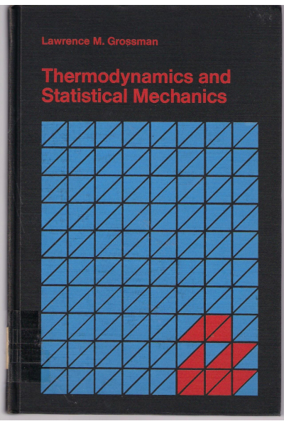 thermodynamics and statistical mechanics (lawrence grossman)