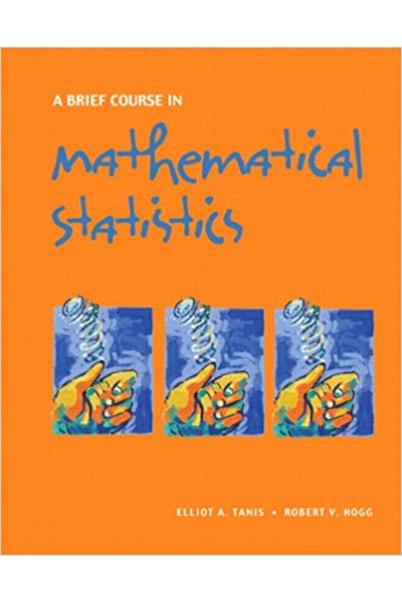 a brief course in mathematical statistics (elliot tanis, robert hogg)