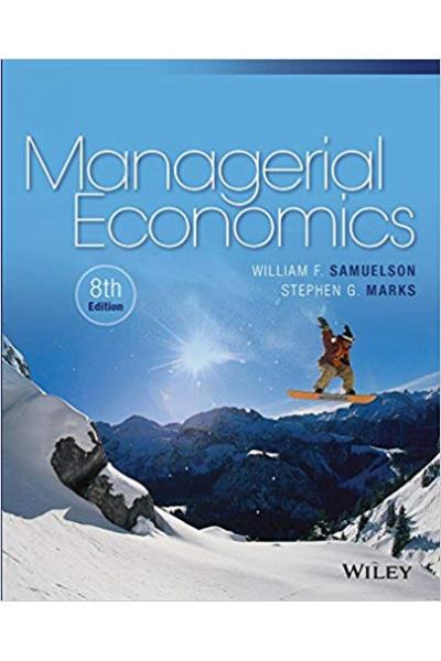 Managerial Economics 8th Edition ( William F. Samuelson, Stephen G. Marks ) Managerial Economics 8th Edition ( William F. Samuelson, Stephen G. Marks )
