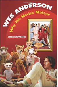 wes anderson why his movies matter (mark browning)