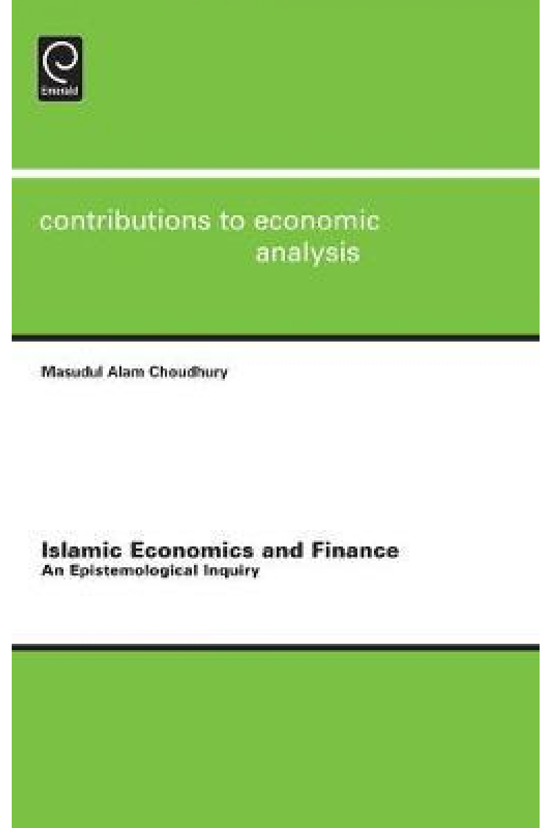 islamic economics and finance an epistemological inquiry (choudhury)