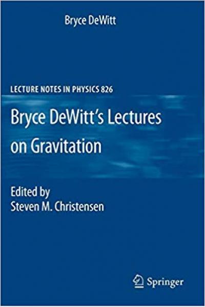 bryce dewitt lectures on gravitation (steven, christensen)