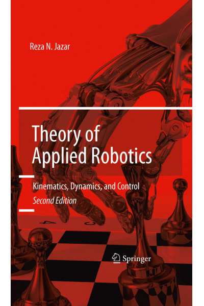 Theory of Applied Robotics Second Ed. Reza N. Jazar  Theory of Applied Robotics Second Ed. Reza N. Jazar