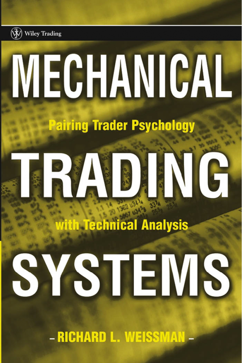 Mechanical Trading Systems Pairing Trader Psychology with Technical Analysis RICHARD L. WEISSMAN