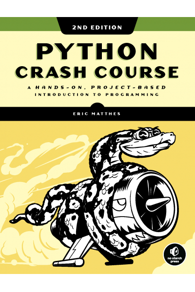 Python Crash Course: A Hands-On, Project-Based Introduction to Programming Eric Matthes