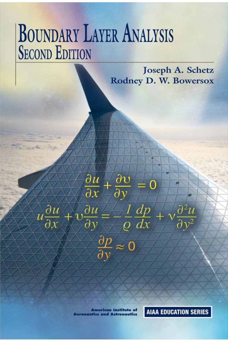 Boundary Layer Analysis Second Edition Joseph A. Schetz, Rodney D. W. Bowersox