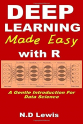 Deep Learning Made Easy with R: A Gentle Introduction For Data Science (N.D Lewis)
