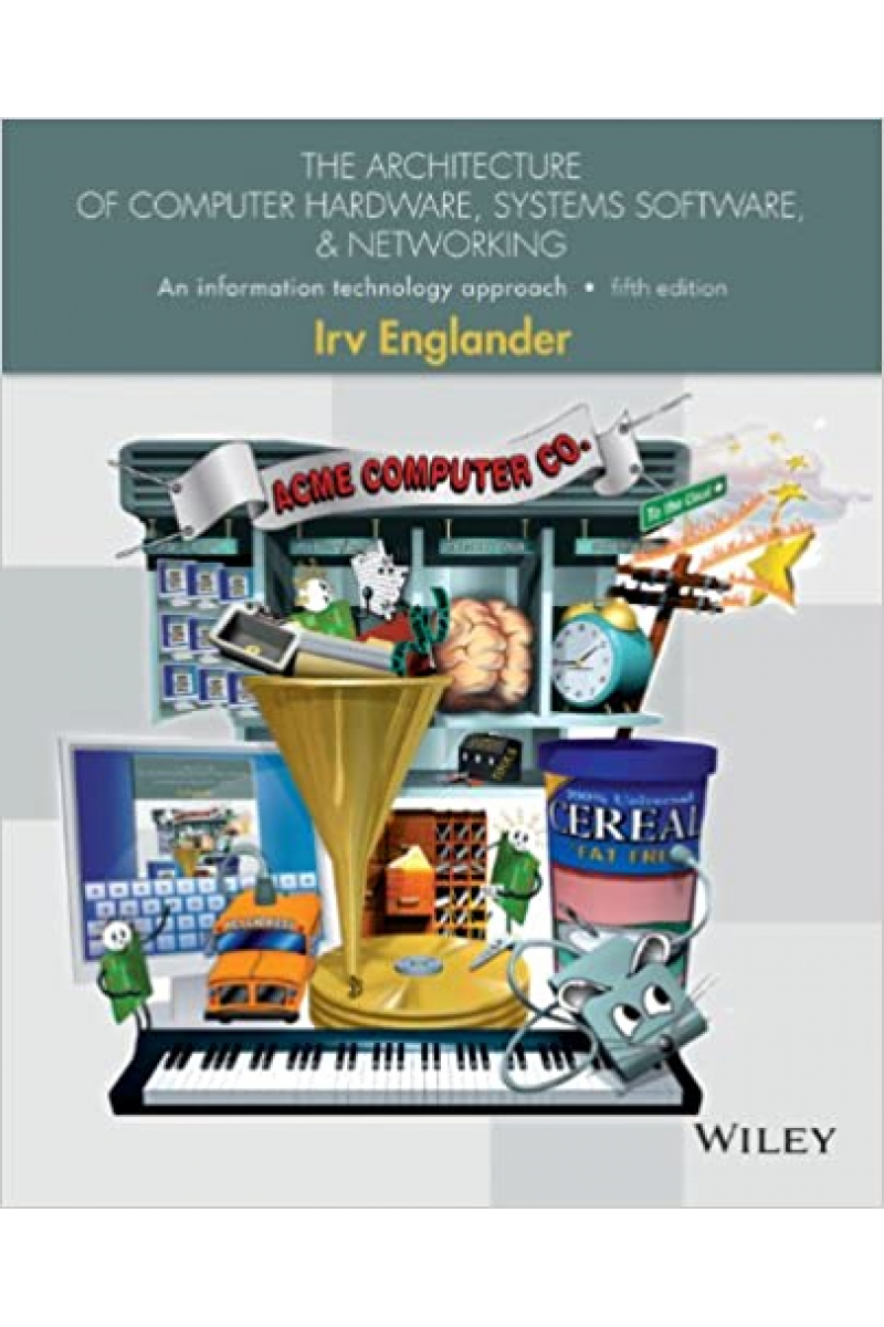 The Architecture of Computer Hardware, Systems Software, and Networking: An Information Technology A